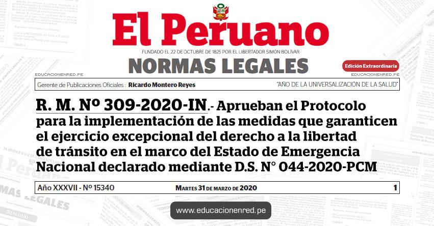 R. M. Nº 309-2020-IN.- Aprueban el Protocolo para la implementación de las medidas que garanticen el ejercicio excepcional del derecho a la libertad de tránsito en el marco del Estado de Emergencia Nacional declarado mediante D.S. N° 044-2020-PCM