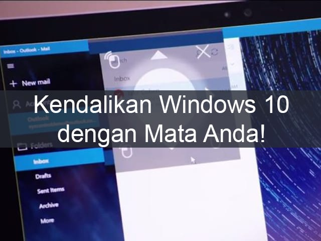 Kendalikan Windows 10 dengan Mata Anda!