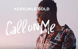 "VIDEO: Adekunle Gold - ""Call On Me"""