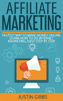 Affiliate Marketing - Fastest Way to Make Money Online. Learn How to do Internet Marketing, Easy Step by Step