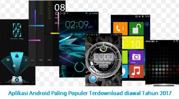 Aplikasi Android Paling Populer Terdownload diawal Tahun 2017