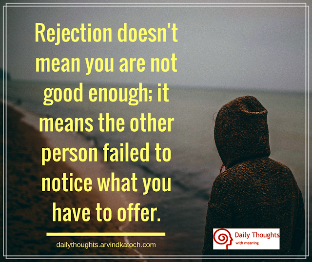rejection, good, enough, notice, offer, failed, daily thought, quote,