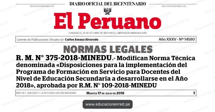 R. M. N° 375-2018-MINEDU - Modifican Norma Técnica denominada «Disposiciones para la implementación del Programa de Formación en Servicio para Docentes del Nivel de Educación Secundaria a desarrollarse en el Año 2018», aprobada por R.M. N° 109-2018-MINEDU - www.minedu.gob.pe