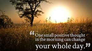 good morning images: one small positive  thought in the morning can change your whole day.