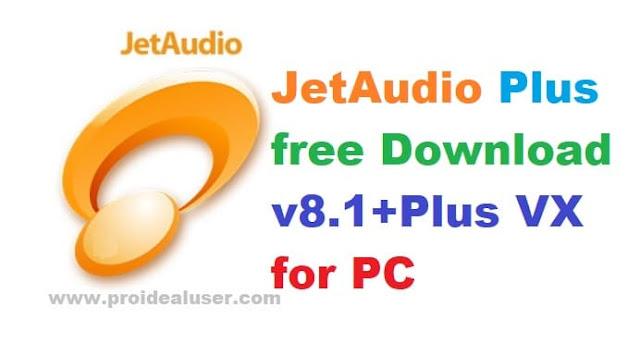 JetAudio Plus free Download v8.1+Plus VX for PC