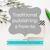Writing Wednesdays: Traditional publishing - a how-to