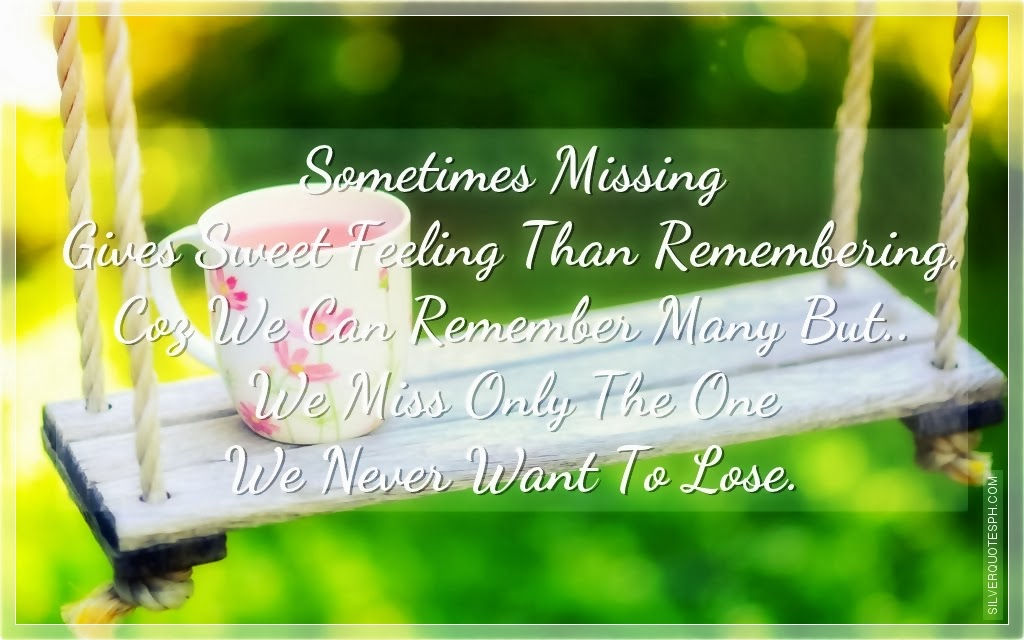 sometimes missing gives sweet feeling that remembering silver quotes