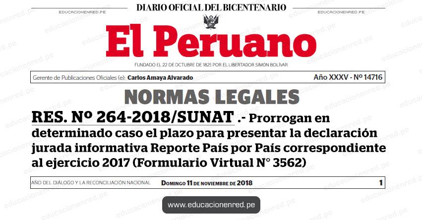 RES. Nº 264-2018/SUNAT - Prorrogan en determinado caso el plazo para presentar la declaración jurada informativa Reporte País por País correspondiente al ejercicio 2017 (Formulario Virtual N° 3562) www.sunat.gob.pe