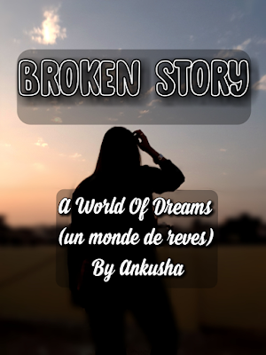 broken story by a world of dreams by ankusha, poem, poem on love, your voice my words, broken hearts, heart break, broken in love, love hurts, love is life, love life, poems, poems in english, love poems