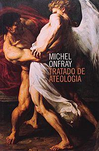 Tratado de Ateologia - Os 10 melhores livros para ateus e agnósticos