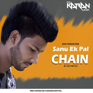 Sanu-Ek-Pal-Chain-My-Love-Story-Mix-Dj-Karan-Kahar