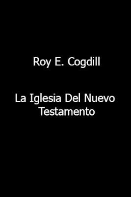 Roy E. Cogdill-La Iglesia Del Nuevo Testamento-