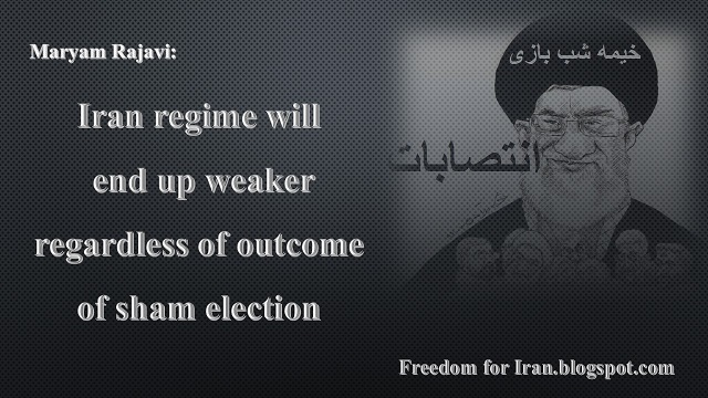 Maryam Rajavi: Iran regime will end up weaker regardless of outcome of sham election  Wednesday, 24 February 2016