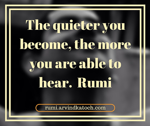 Rumi Quote, Meaning, Image, quieter, become, able, hear, Rumi