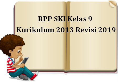 RPP SKI Kelas 9 Kurikulum 2013 Revisi 2019