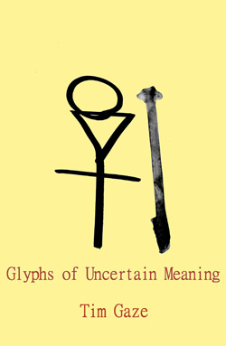 Glyphs of Uncertain Meaning by Tim Gaze | Coming in June 2021!
