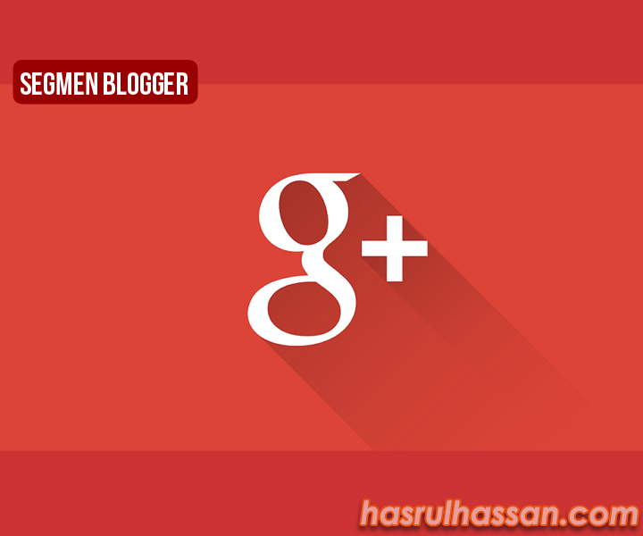 Segmen Blogger - Jom Google Plus