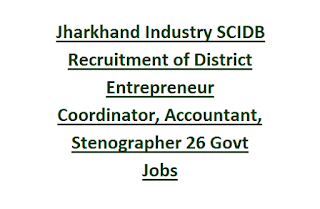 Jharkhand Industry SCIDB Recruitment of District Entrepreneur Coordinator, Deputy Director, Accountant, Stenographer 26 Govt Jobs