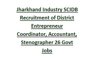 Jharkhand Industry SCIDB Recruitment of District Entrepreneur Coordinator, Deputy Director, Accountant, Stenographer 26 Govt Jobs