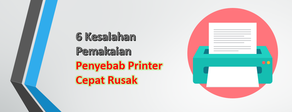 6 Kesalahan Pemakaian Penyebab Printer Cepat Rusak