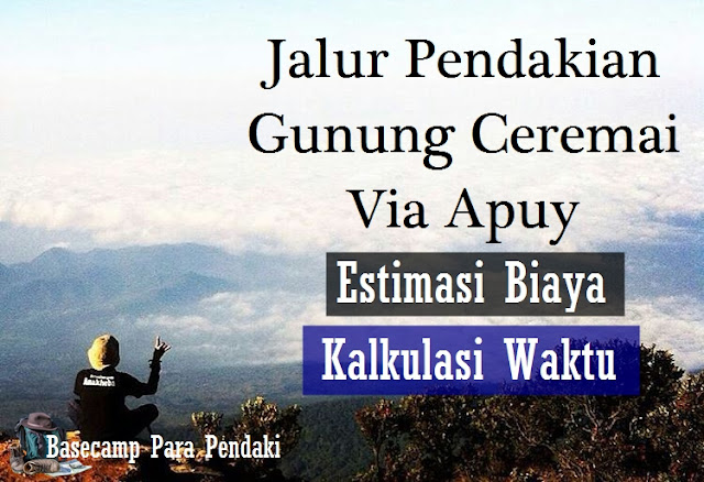 jalur pendakian gunung ciremai via apuy, lengkap dengan estimasi biaya dan kalkulasi waktu
