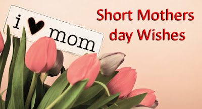 Short Mothers day Wishes