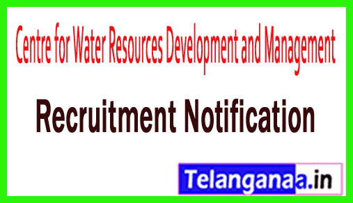 Centre for Water Resources Development and Management CWRDM Recruitment Notification