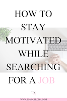 10 tips to staying motivated when searching for a new job