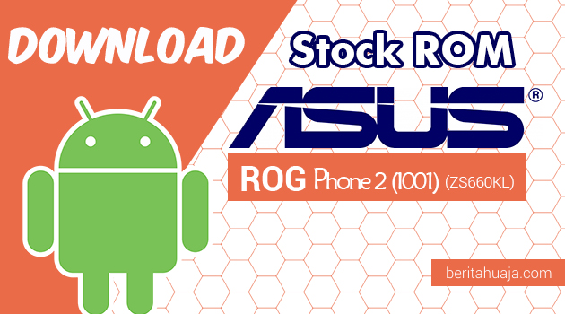 Download Firmware / Stock ROM Asus ROG Phone 2 (I001) (ZS660K) All Versions