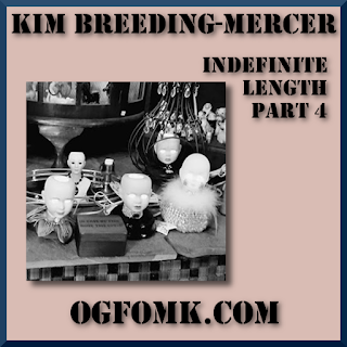 "KIM BREEDING-MERCER / OgFOMK ArTS -- 2018 All Rights Reserved. - ""Indefinite Length, Part 4"""