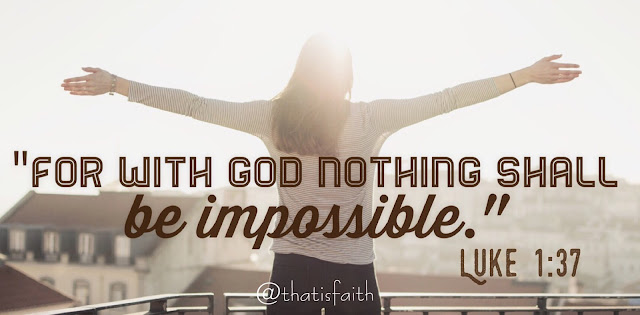 For with God nothing shall be impossible - Luke 1:37