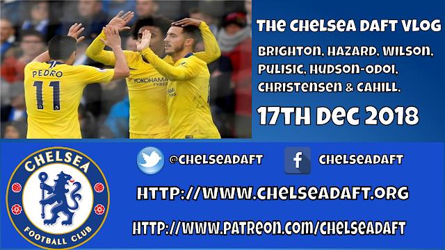 Brighton | Hazard | Sarri | Wilson | Pulisic | Hudson-Odoi | Christensen & Cahill | The Chelsea Daft Vlog
