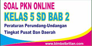 Soal PKN Online Kelas 5 SD Bab 2 Peraturan Perundang-Undangan Tingkat Pusat Dan Daerah - Langsung Ada Nilainya