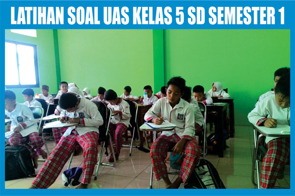 Kumpulan Soal Latihan UAS Kelas 5 SD/MI Semester 1 Ganjil