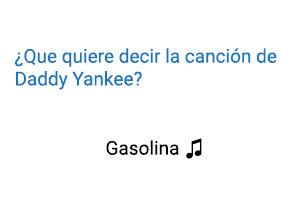 Significado de la canción Gasolina Daddy Yankee.