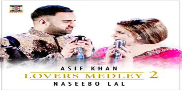 Lovers Medley 2 Lyrics - Asif Khan & Naseebo Lal | Pakistani Song 2017