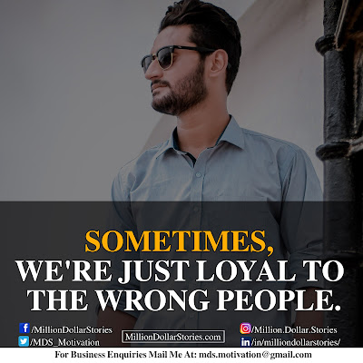 SOMETIMES, WE'RE JUST LOYAL TO THE WRONG PEOPLE.