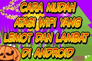 Cara mudah atasi wifi yang lemot dan lambat di android