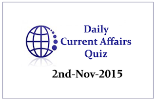 Current Affairs Quiz- 2nd November- 2015