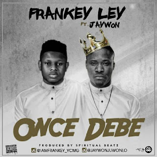 Music: Frankey Ley ft. Jaywon – Once Debe