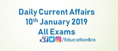 Daily Current Affairs 10th January 2018 For All Government Examinations
