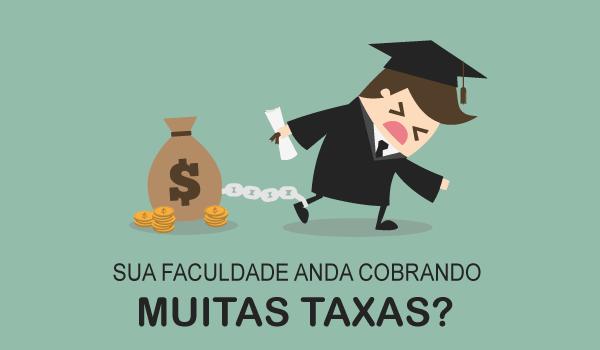 Sua faculdade cobra muitas taxas?