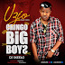 DOWNLOAD MP3: Uzio -Oringo Big Boyz Ft DJ Skeelo || @Uziookafor