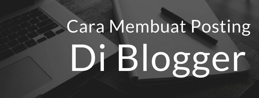 Cara Membuat Posting Di Blogger