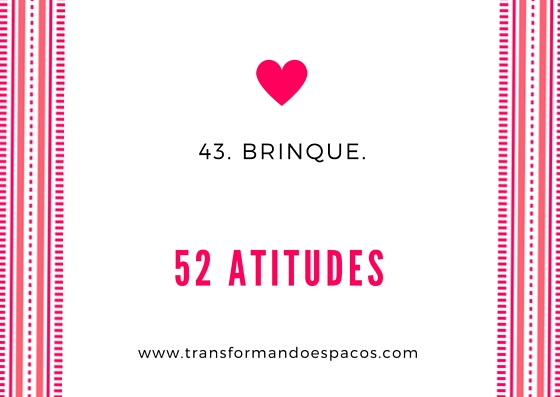 Projeto 52 Atitudes | Atitude 43 - Brinque.