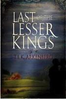 Guest Review: Last of the Lesser Kings by T.L.K. Arkenberg