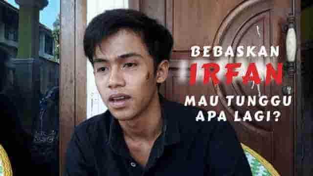 Bebaskan Irfan. Mau Tunggu Apa Lagi?