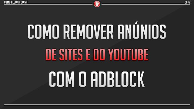 Como remover anúncios de sites e do YouTube com o AdBlock
