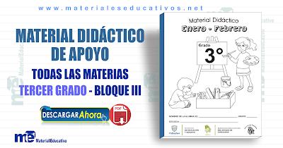 MATERIAL DIDÁCTICO DE APOYO TERCER GRADO TODAS LAS MATERIAS - BLOQUE III