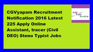 CGVyapam Recruitment Notification 2016 Latest 225 Apply Online Assistant, tracer (Civil DEO) Steno Typist Jobs